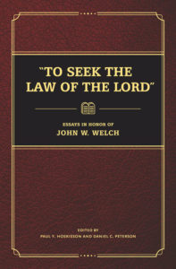 To Seek the Law of the Lord Essays in Honor of John W. Welch